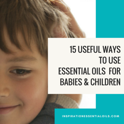 15 Useful ways to use essential oils for babies and children